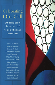 Celebrating Our Call: Ordination Stories of Presbyterian Women  -     Edited By: Patricia Lloyd-Sidle     By: Patricia Lloyd-Sidle, editor
