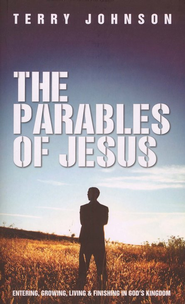 The Parables of Jesus: Entering, Growing, Living & Finishing in God's Kingdom  -     By: Terry Johnson