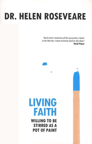 Living Faith: Willing to be Stirred as a Pot of Paint   -     By: Dr. Helen Roseveare