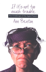 If It's Not Too Much Trouble: The Challenge of the Aged Parent  -     By: Ann Benton