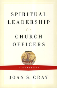 Spiritual Leadership for Church Officers: A Handbook  -     By: Joan Gray