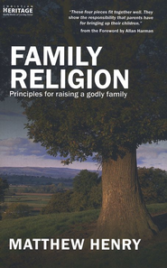Family Religion: Principles for Raising a Godly Family - Slightly Imperfect  -     By: Matthew Henry