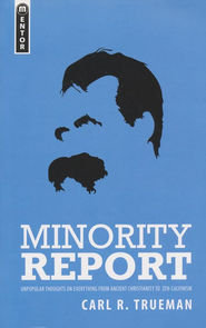 Minority Report: Unpopular thoughts on Everything from Ancient Christianity to Zen-Calvinism  -     By: Carl R. Trueman