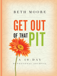 Get out of That Pit: A 40-Day Devotional Journal - eBook  -     By: Beth Moore