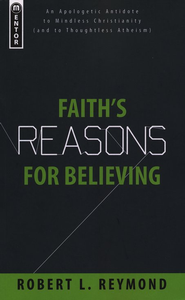 Faith's Reasons for Believing: An Apologetic Antidote to Mindless Christianity  -     By: Robert L. Reymond