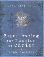 Experiencing the Passion of Christ Student Edition  -              By: John MacArthur