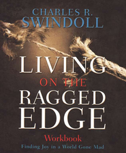 Living on the Ragged Edge Workbook: Finding Joy in a World Gone Mad  -     By: Charles R. Swindoll