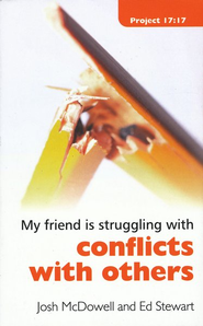 My Friend Is Struggling With Conflict With Others  -     By: Josh McDowell, Ed Stewart