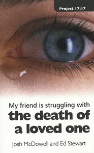 My Friend Is Struggling With the Death of a Loved One  -     By: Josh McDowell, Ed Stewart