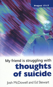 My Friend Is Struggling With Thoughts of Suicide  -     By: Josh McDowell, Ed Stewart