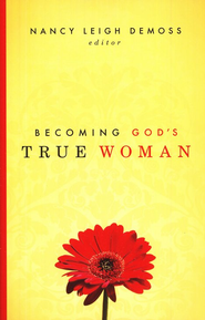 Becoming God's True Woman  -     Edited By: Nancy Leigh DeMoss