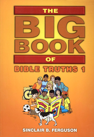 The Big Book of Bible Truths 1  -     By: Sinclair B. Ferguson     Illustrated By: Fred Apps