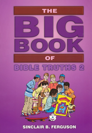 The Big Book of Bible Truths 2  -     By: Sinclair B. Ferguson     Illustrated By: Fred Apps