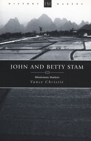 John and Betty Stam: Missionary Martyrs  -     By: Vance Christie