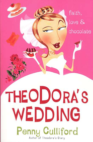 Theodora's Wedding: Faith, Love & Chocolate, Theodora Series #1   -     By: Penny Culliford