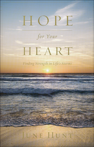 Hope for Your Heart: Finding Strength in Life's Storms  -              By: June Hunt