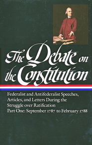 The Debate on the Constitution: Federalist and Antifederalist Speeches, Articles, and Letters During the Struggle over Ratification - Part One: September 1787 to February 1788  -     By: Bernard Bailyn