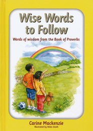 Wise Words to Follow: Words of Wisdom from the Book of Proverbs  -              By: Carine MacKenzie