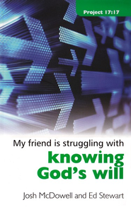 My Friend is Struggling with Knowing God's Will  -     By: Josh McDowell, Ed Stewart