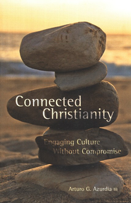 Connected Christianity: Engaging Culture Without Compromise  -     By: Arturo G. Azurdia