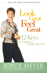 Look Great, Feel Great: 12 Keys to Enjoying a Healthy  Life Now - Slightly Imperfect  -     By: Joyce Meyer