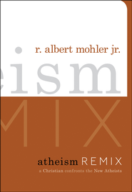 Atheism Remix: A Christian Confronts the New Atheists  -     By: R. Albert Mohler Jr.