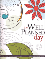 The Well-Planned Day Homeschool Planner (July 2013 - June 2014)  -              By: Rebecca Scarlata Keliher
