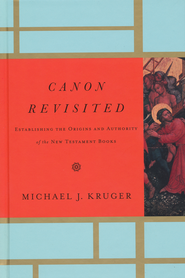 Canon Revisited: Establishing the Origins and Authority of the New Testament Books  -              By: Michael J. Kruger
