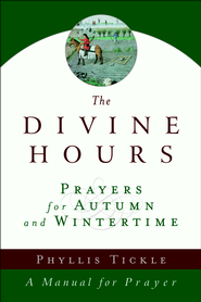 The Divine Hours: Prayers for Autumn and Wintertime   -              By: Phyllis Tickle