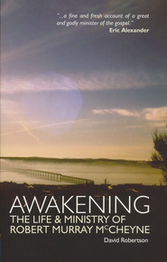 Awakening: The Life and Ministry of Robert Murray McCheyne  -     By: David Robertson