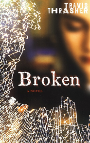 Broken  -     By: Travis Thrasher