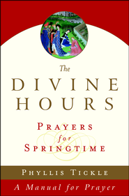The Divine Hours: Prayers for Springtime  -              By: Phyllis Tickle
