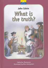 John Calvin: What is the Truth?  -              By: Catherine Mackenzie