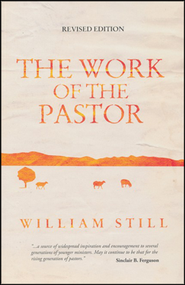 The Work of the Pastor, Revised Edition  -     By: William Still