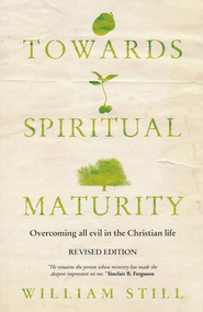 Towards Spiritual Maturity: Overcoming All Evil in the Christian Life  -     By: William Still