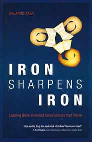 Iron Sharpens Iron: Leading BibleOriented Small Groups that Thrive  -     By: Orlando Saer