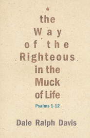 The Way of the Righteous in the Muck of Life: Psalms 1-12  -              By: Dale Ralph Davis