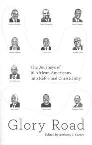 Glory Road: The Journey of 10 African-Americans into Reformed Christianity  -     By: Thabiti M. Anyabwile, Anthony J. Carter, Michael Leach