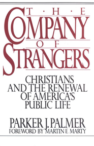 The Company of Strangers: Christians and the Renewal of America's Public Life  -     By: Parker J. Palmer