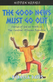 The Good News Must Go Out: True Stories of God at Work   -     By: Rebecca Davis
