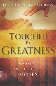 Touched by Greatness: Women in the Life of Moses  -     By: Dorothy Kelley Patterson