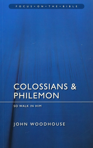 Colossians & Philemon: So Walk in Him (Focus on the Bible)   -     By: John Woodhouse