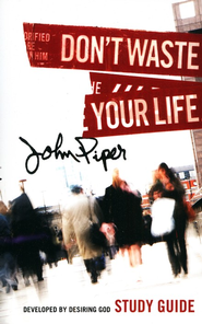 Don't Waste Your Life Group Study Guide  -              By: John Piper