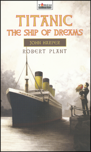 Titanic: The Ship of Dreams  -              By: Robert Plant