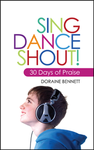 Sing, Dance, Shout: 30 Days of Praise  -     By: Doraine Bennett