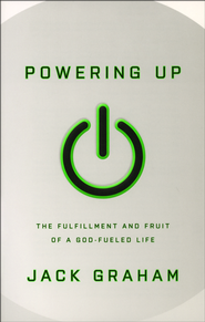 Powering Up: The Fulfillment and Fruit of a God-Fueled Life  -     By: Jack Graham