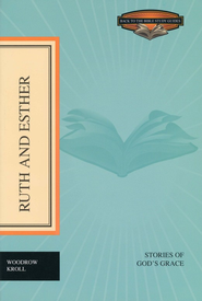 Ruth and Esther: Stories of God's Grace  -              By: Woodrow Kroll