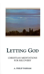 Letting God: Christian Meditations for Recovery                              -     By: A. Philip Parham