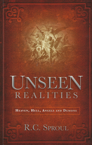 Unseen Realities: Heaven, Hell, Angels, and Demons   -     By: R.C. Sproul