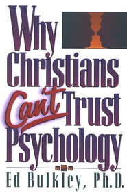 Why Christians Can't Trust Psychology   -     By: Ed Bulkley
